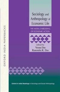 Sociology and Anthropology of Economic Life I : The Moral Embedding of Economic Action OIP