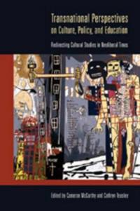 Transnational Perspectives on Culture, Policy, and Education: Redirecting Cultural Studies in Neoliberal Times