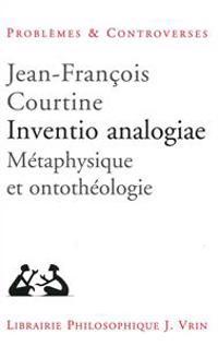 Inventio Analogiae: Metaphysique Et Ontotheologie