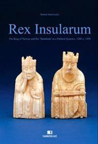 Rex Insularum: The King of Norway and His 'Skattlands' as a Political System C. 1260-C. 1450