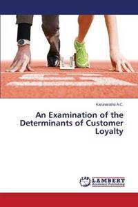 An Examination of the Determinants of Customer Loyalty
