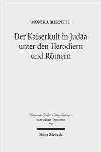 Der Kaiserkult in Judaa unter den Herodiern und Romern