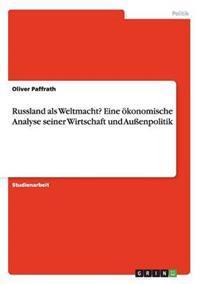 Russland ALS Weltmacht? Eine Okonomische Analyse Seiner Wirtschaft Und Auenpolitik