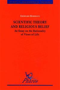 Scientific Theory and Religious Belief an Essay on the Rationality of Views of Life