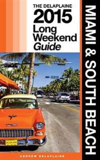 Miami & South Beach - The Delaplaine 2015 Long Weekend Guide