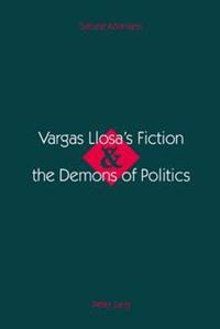 Vargas Llosa's Fiction and the Demons of Politics