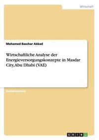 Wirtschaftliche Analyse Der Energieversorgungskonzepte in Masdar City, Abu Dhabi (Vae)