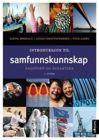 Introduksjon til samfunnskunnskap; fagstoff og didaktikk - Tone Aarre, Kjetil Børhaug, Jonas Christophersen pdf epub