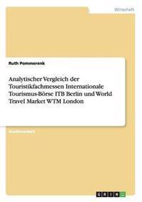 Analytischer Vergleich Der Touristikfachmessen Internationale Tourismus-Borse Itb Berlin Und World Travel Market Wtm London