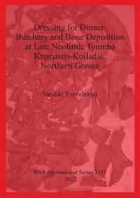 Dressing for Dinner: Butchery and Bone Deposition at Late Neolithic Toumba Kremastis-Koiladas Northern Greece