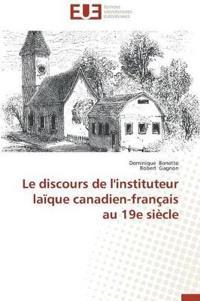 Le Discours de l'Instituteur La�que Canadien-Fran�ais Au 19e Si�cle