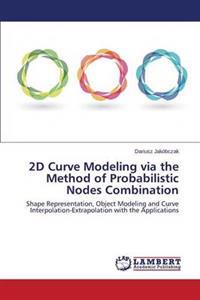 2D Curve Modeling Via the Method of Probabilistic Nodes Combination
