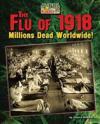 The Flu of 1918: Millions Dead Worldwide!