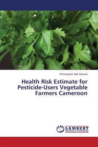 Health Risk Estimate for Pesticide-Users Vegetable Farmers Cameroon