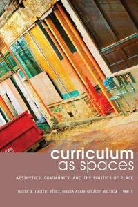 Curriculum as Spaces: Aesthetics, Community, and the Politics of Place