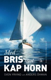 Med Bris mot Kap Horn : en långfärdsseglares liv och seglatser
