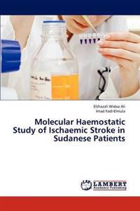 Molecular Haemostatic Study of Ischaemic Stroke in Sudanese Patients