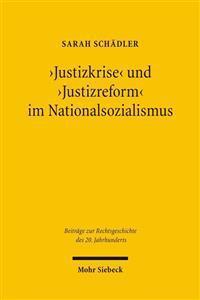 'justizkrise' Und 'justizreform' Im Nationalsozialismus: Das Reichsjustizministerium Unter Reichsjustizminister Thierack (1942-1945)