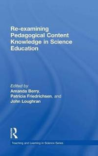 Re-examining Pedagogical Content Knowledge in Science Education