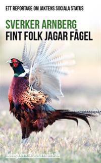 Fint folk jagar fågel : ett reportage om jaktens sociala status