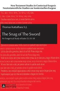 The Snag of the Sword: An Exegetical Study of Luke 22:35-38