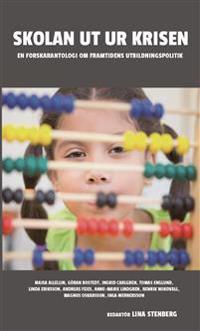 Skolan ut ur krisen : En forskarantologi om framtidens utbildningspolitik