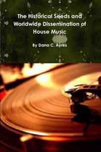 The Historical Seeds and Worldwide Dissemination of House Music
