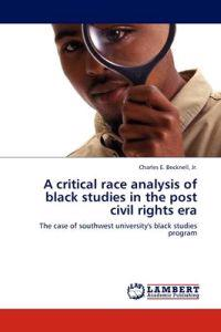 A Critical Race Analysis of Black Studies in the Post Civil Rights Era