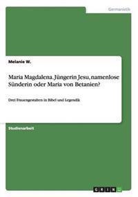 Maria Magdalena. Jungerin Jesu, Namenlose Sunderin Oder Maria Von Betanien?