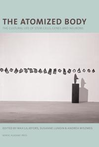 The atomized body : the cultural life of stem cells, genes and neurons