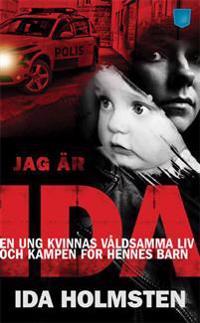Jag är Ida : en ung kvinnas våldsamma liv och kampen för hennes barn