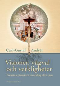 Visioner, vägval och verkligheter : svenska universitet och högskolor i utveckling efter 1940