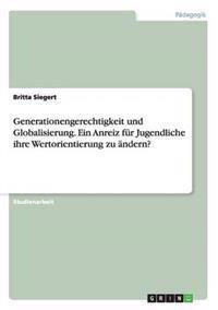 Generationengerechtigkeit Und Globalisierung. Ein Anreiz Fur Jugendliche Ihre Wertorientierung Zu Andern?