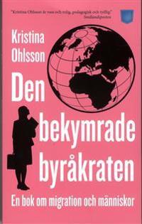 Den bekymrade byråkraten : en bok om migration och människor