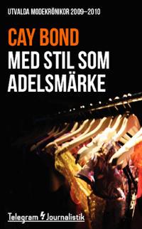 Med stil som adelsmärke : utvalda modekrönikor 2009-2010