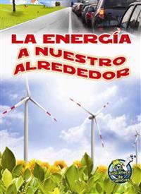 La Energía a Nuestro Alrededor: Energy All Around