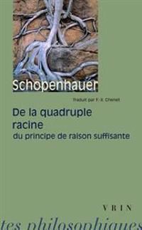 Arthur Schopenhauer: de La Quadruple Racine Du Principe de Raison Suffisante