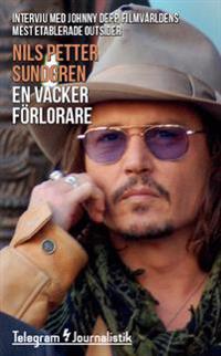 En vacker förlorare : intervju med Johnny Depp, filmvärldens mest etablerade outsider