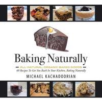 Baking Naturally: 40 Recipes to Get You Back in Your Kitchen, Baking Naturally