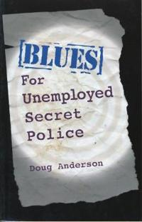 Blues For Unemployed Secret Police