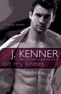 On My Knees: A Stark Novel