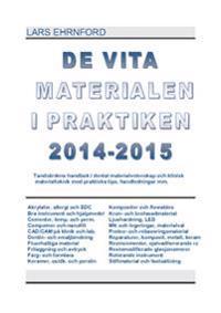 De vita materialen i praktiken 2014.2015 : tandvårdens handbok i dental materialvetenskap och klinisk materialteknik och materialvetenskap med praktiska kliniska tips, handledningar mm