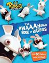 The Bwaaahsome Book of Rabbids: Hijinks and Activities with Everyone's Favorite Mischief-Makers