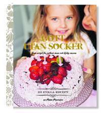 Gott utan socker : goda recept för osötade barn och kloka vuxna