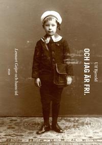 Och jag är fri : Lennart Geijer och hans tid