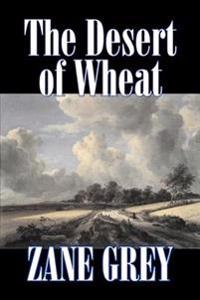 The Desert of Wheat by Zane Grey, Fiction, Westerns