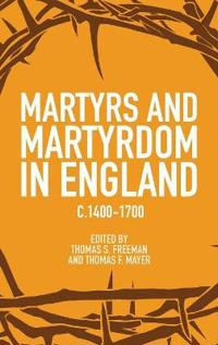 Martyrs and Martyrdom in England, c.1400-1700