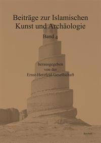 Beitrage Zur Islamischen Kunst Und Archaologie: Jahrbuch Der Ernst-Herzfeld-Gesellschaft E.V. Vol. 4
