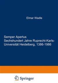 Semper Apertus. Sechshundert Jahre Ruprecht-Karls- Universitat Heidelberg, 1386-1986: Band 1: Mittelalter Und Fruhe Neuzeit: 1386-1803. Band 2: Das Ne