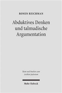 Abduktives Denken Und Talmudische Argumentation: Eine Rechtstheoretische Annaherung an Eine Zentrale Interpretationsfigur Im Babylonischen Talmud